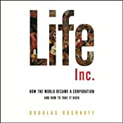 Life Inc.: How the World Became a Corporation and How to Take It Back | [Douglas Rushkoff]