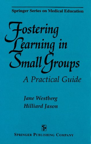 Fostering Learning In Small Groups: A Practical Guide (Springer Series on Medical Education)