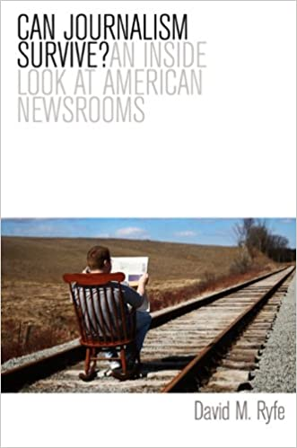 Can Journalism Survive: An Inside Look at American Newsrooms