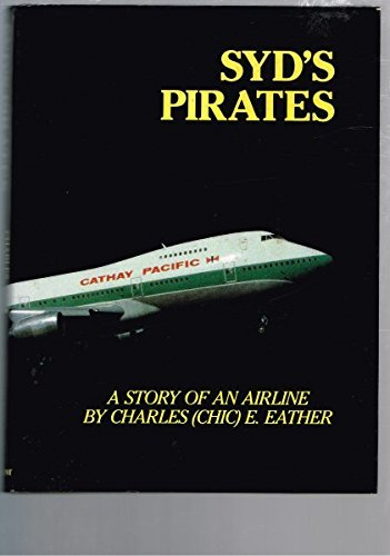 syds-pirates-a-story-of-an-airline-cathay-pacific-airways-by-charles-eather-1985-05-06