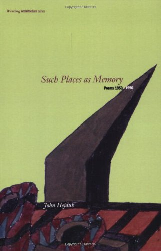 Such Places as Memory: Poems 1953-1996: Poems 1953-96 (Writing Architecture)
