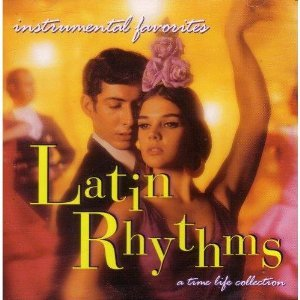 Instrumental Favorites: Latin Rhythms (A Time-Life Collection) by Arthur Lyman, Ray Conniff, Henry Mancini, Morton Gould and Joe Harnell