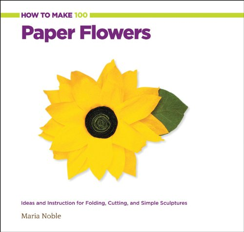 How to Make 100 Paper Flowers: Ideas and Instruction for Folding, Cutting, and Simple Sculptures (Paper For Flower Making compare prices)