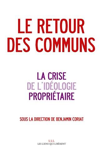 Le retour des communs: & la crise de l'idéologie propriétaire