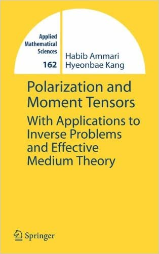 Polarization and Moment Tensors: With Applications to Inverse Problems and Effective Medium Theory (Applied Mathematical Sciences)