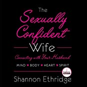 The Sexually Confident Wife: Connect With Your Husband in Mind, Heart, Body, Spirit | [Shannon Ethridge]