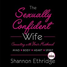 The Sexually Confident Wife: Connect With Your Husband in Mind, Heart, Body, Spirit (       UNABRIDGED) by Shannon Ethridge Narrated by Shannon Ethridge