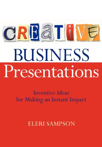 Creative Business Presentations: Inventive Ideas for Making an Instant Impact