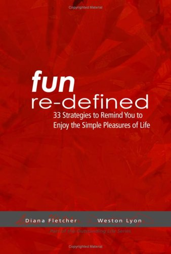 Fun Re-defined: 33 Strategies to Remind You to Enjoy the Simple Pleasures of Life