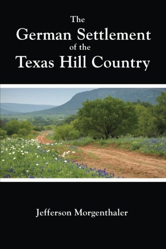 The German Settlement of the Texas Hill Country