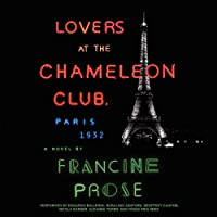 Lovers at the Chameleon Club, Paris 1932: A Novel (       UNABRIDGED) by Francine Prose Narrated by Edoardo Ballerini, Rosalind Ashford, Geoffrey Cantor, Nicola Barber, Suzanne Toren, Maggi-Meg Reed