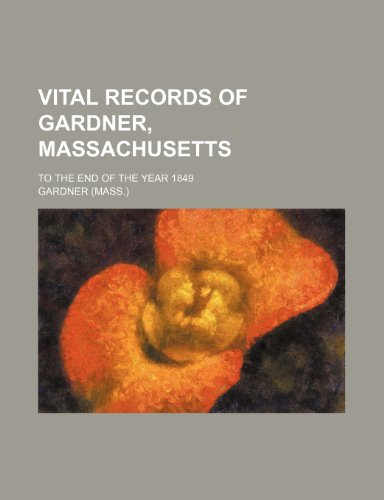 Vital records of Gardner, Massachusetts; to the end of the year 1849