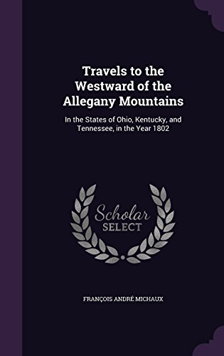 Travels to the Westward of the Allegany Mountains: In the States of Ohio, Kentucky, and Tennessee, in the Year 1802