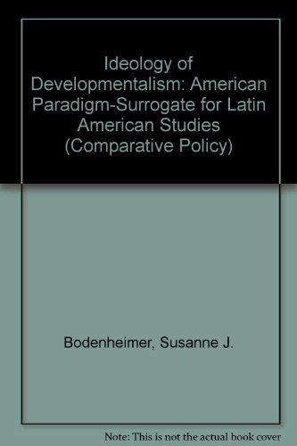 Ideology of Developmentalism: American Paradigm-Surrogate for Latin American Studies (Comparative Policy)
