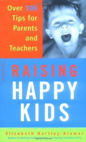 Raising Happy Kids: über 100 Tipps für Eltern und Lehrer