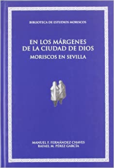 En los margenes de la ciudad de Dios. Moriscos en Sevilla: Manuel F