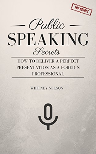 Public Speaking Secrets: How To Deliver A Perfect Presentation as a Foreign Professional
