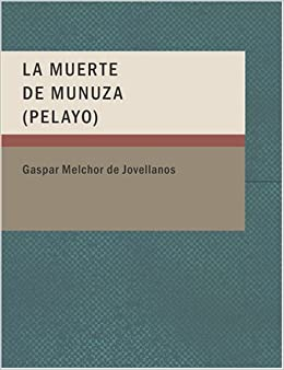 La Muerte de Munuza Pelayo: Amazon.es: Gaspar Melchor de