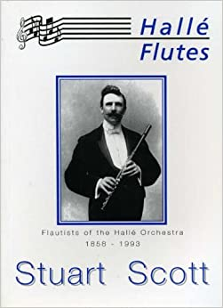 Halle Flutes: Flautists of the Halle Orchestra 1858-1993 ...