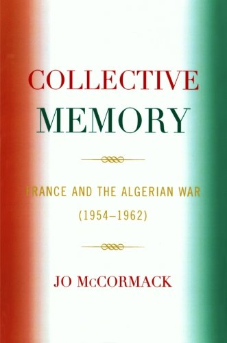 Collective Memory: France and the Algerian War (1954D62) (After the Empire: The Francophone World and Postcolonial Franc