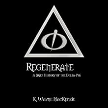 Regenerate: A Brief History of the Delta-Phi Audiobook by K. Wayne MacKenzie Narrated by Steve Miller