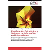 Planificación Estratégica y Sistemas de Información en Universidades: La planificación estratégica vinculada...