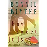 How Sweet It Is ~ Bonnie Blythe