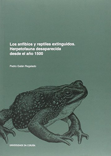 Los anfibios y reptiles extinguidos. Herpetofauna desaparecida desde el año 1500 (Monografías)