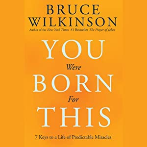 You Were Born For This: Seven Keys to a Life of Predictable Miracles | [Bruce Wilkinson]