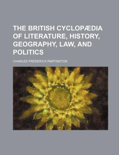 The British cyclopædia of literature, history, geography, law, and politics