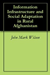 Information Infrastructure and Social Adaptation in Rural Afghanistan