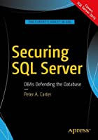 Securing SQL Server: DBAs Defending the Database Front Cover