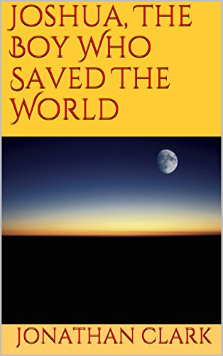 Joshua, The Boy Who Saved The World