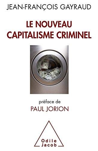 Le Nouveau Capitalisme Criminel - Jean François Gayraud
