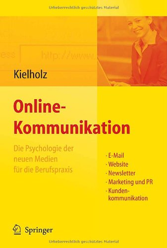 Online-Kommunikation - Die Psychologie der neuen Medien für die Berufspraxis: E-Mail, Website, Newsletter, Marketing, Kundenkommunikation (German Edition)