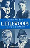 The Man Who Made Littlewoods - The Story of John Moores Barbara Clegg