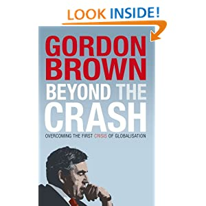 Beyond the Crash: Overcoming the First Crisis of Globalisation: Amazon.co.uk: Gordon Brown: Books