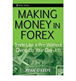 img - for [ MAKING MONEY IN FOREX: TRADE LIKE A PRO WITHOUT GIVING UP YOUR DAY JOB (WILEY TRADING) - GREENLIGHT ] By O'Keefe, Ryan ( Author) 2010 [ Hardcover ] book / textbook / text book