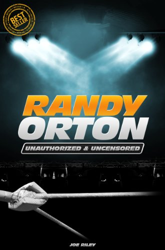 Joe Riley - Randy Orton - Wrestling Unauthorized & Uncensored (All Ages Deluxe Edition with Videos)