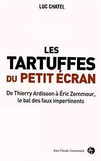 Les tartuffes du petit écran : de Thierry Ardisson à Eric Zemmour, le bal des faux impertinents, Chatel, Luc