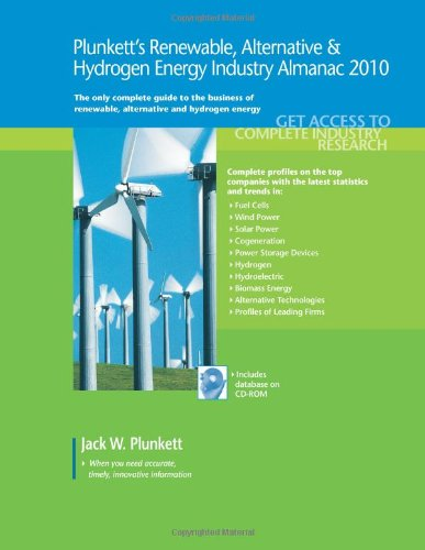Plunkett'S Renewable, Alternative & Hydrogen Energy Industry Almanac: Renewable, Alternative & Hydrogen Energy Industry Market Research, Statistics, Trends & Leading Companies