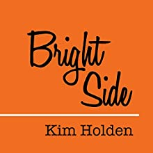 Bright Side Audiobook by Kim Holden Narrated by Roger Wayne, Lidia Dornet
