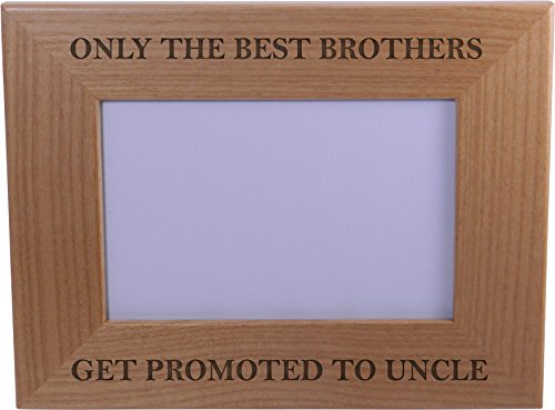 Only The Best Brothers Get Promoted to Uncle 4x6 Inch Wood Picture Frame - Great Gift for Birthday, or Christmas Gift for Brother, Brothers (Uncle Picture Frame compare prices)