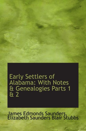 Early Settlers of Alabama: With Notes & Genealogies Parts 1 & 2