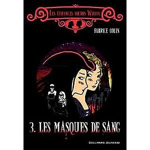 Les étranges soeurs Wilcox, Tome 3 : Les masques de sang