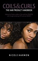 Coils & Curls The Hair Product Handbook: Helping the Product Junkies of the world buy SMARTER, sort through marketing HYPE and save MONEY!