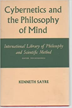 Cybernetics and the philosophy of mind (International library of philosophy and scientific method), Sayre, Kenneth M