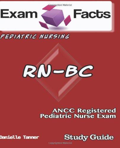 Exam Facts Rn-Bc Ancc Registered Pediatric Nurse Exam Study Guide: Ancc Pediatric Nurse Study Guide