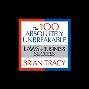 The 100 Absolutely Unbreakable Laws of Business Success Hörbuch