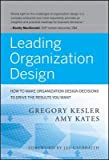 img - for Leading Organization Design( How to Make Organization Design Decisions to Drive the Results You Want)[LEADING ORGN DESIGN][Hardcover] book / textbook / text book